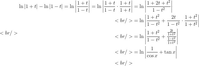 <br /> \begin{aligned}\ln|1+t|-\ln|1-t|=\ln\left|\frac{1+t}{1-t} \right|=\ln\left|\frac{1+t}{1-t}\cdot \frac{1+t}{1+t}\right|&amp;=\ln\left|\frac{1+2t+t^2}{1-t^2}\right|\<br /> &amp;=\ln\left|\frac{1+t^2}{1-t^2}+\frac{2t}{1-t^2}\cdot \frac{1+t^2}{1+t^2}\right|\<br /> &amp;=\ln\left|\frac{1+t^2}{1-t^2}+\frac{\frac{2t}{1+t^2}}{ \frac{1-t^2}{1+t^2}}\right|\<br /> &amp;=\ln\left|\frac{1}{\cos x}+\tan x\right|\<br /> \end{aligned}