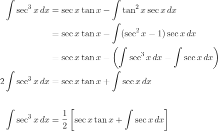 \begin{align*}\int \sec^3 x\,dx &= \sec x\tan x - \int \tan^2x\sec x\,dx \\ &= \sec x\tan x- \int(\sec^2x - 1) \sec x\,dx \\ &= \sec x\tan x - \left(\int \sec^3 x \,dx - \int \sec x\,dx\right) \\ 2\int \sec^3x\,dx &= \sec x \tan x + \int \sec x \,dx \\ \\ \int \sec^3 x\,dx &= \frac{1}{2}\left[\sec x \tan x + \int \sec x \,dx \right ]\end{align*}