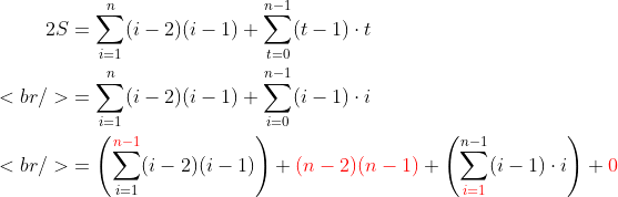 \begin{aligned} 2S &amp;=\sum_{i=1}^n (i-2)(i-1)+\sum_{t=0}^{n-1} (t-1) \cdot t \\<br /> &amp;=\sum_{i=1}^n (i-2)(i-1)+\sum_{i=0}^{n-1} (i-1) \cdot i \\<br /> &amp;=\left(\sum_{i=1}^{{\color{red}n-1}} (i-2)(i-1)\right)+{\color{red}(n-2)(n-1)}+\left(\sum_{{\color{red}i=1}}^{n-1} (i-1) \cdot i\right)+{\color{red}0} \end{aligned}