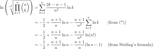 \begin{aligned}\ln\left(\sqrt[n^2 ]{\prod_{k = 1}^n {n\choose k}}\right) &= \sum_{k=1}^n\frac{2k-n-1}{n^2}\ln k \\ &\sim -\frac12 + \frac{n+1}n\ln n - \frac{n+1}{n^2}\sum_{k=1}^n\ln k\qquad\text{(from (*))} \\ &= -\frac12 + \frac{n+1}n\ln n - \frac{n+1}{n^2}\ln(n!) \\ &\sim -\frac12 + \frac{n+1}n\ln n - \frac{n+1}n(\ln n-1)\quad\ \text{(from Stirling's formula)}.\end{aligned}