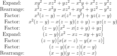 \begin{array}{cc} \text{Expand:} & xy^2 - xz^2 + yz^2 - x^2y + x^2z - y^2z \\ \text{Rearrange:} & x^2z - x^2y -xz^2 + xy^2 + yz^2 - y^2z \\ \text{Factor:} & x^2(z-y) -x(z^2-y^2) + yz(z-y) \\ \text{Factor:} & x^2(z-y) - x(z-y)(z+y) - yz(z-y) \\ \text{Factor:} & (z-y)\big[x^2 - x(z+y) + yz \big] \\ \text{Expand:} & (z-y)(x^2-xz - xy + yz) \\ \text{Factor:} & (z-y)\big[x(x-z) - y(x-z)\big] \\ \text{Factor:} & (z-y)(x-z)(x-y) \\ \text{Rearrange:} & (x-y)(y-z)(z-x) \end{array}