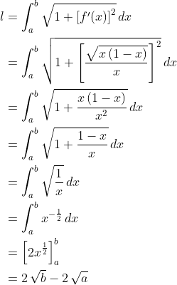 \displaystyle \begin{align*} l &= \int_a^b{ \sqrt{ 1 + \left[ f'(x) \right] ^2 } \, dx } \\ &= \int_a^b{ \sqrt{1 + \left[ \frac{\sqrt{x\left( 1 - x \right) }}{x} \right] ^2 } \, dx } \\ &= \int_a^b{ \sqrt{ 1 + \frac{x \left( 1 - x \right) }{x^2} } \,dx } \\ &= \int_a^b{ \sqrt{ 1 + \frac{1 - x}{x} }\,dx } \\ &= \int_a^b{ \sqrt{ \frac{1}{x} } \,dx  } \\ &= \int_a^b{ x^{-\frac{1}{2} } \,dx} \\ &= \left[ 2x^{\frac{1}{2}} \right] _a^b \\ &= 2\,\sqrt{b} - 2\,\sqrt{a} \end{align*}
