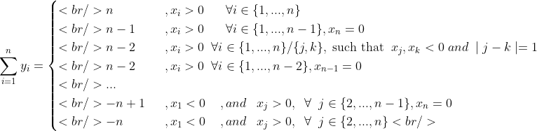\sum_{i=1}^{n}y_i = \begin{cases}<br /> n &amp;\;\;, x_i &gt;0 \;\;\;\;\;\; \forall i\in \{1,...,n\} \\ <br /> n-1 &amp; \;\;, x_i&gt;0 \;\;\;\;\;\; \forall i\in \{1,...,n-1\},x_n=0  \\ <br /> n-2 &amp;\;\;,x_i&gt;0 \;\; \forall i\in\{1,...,n\}/\{j,k\} ,\;\text{such that}\;\;x_j,x_k&lt;0\;and\;\mid j-k\mid =1 \\ <br /> n-2 &amp;\;\;,x_i&gt;0\;\; \forall i\in\{1,...,n-2\},x_{n-1}=0 \\ <br /> ... &amp; \\ <br />  -n+1&amp;\;\;,x_1&lt;0\;\;\;\;,and\;\;\;x_j&gt;0, \;\;\forall\;\; j\in \{2,...,n-1\},x_n=0  \\ <br /> -n &amp;\;\;, x_1 &lt;0 \;\;\;\;,and\;\;\;x_j&gt;0, \;\;\forall\;\; j\in \{2,...,n\} <br /> \end{cases}